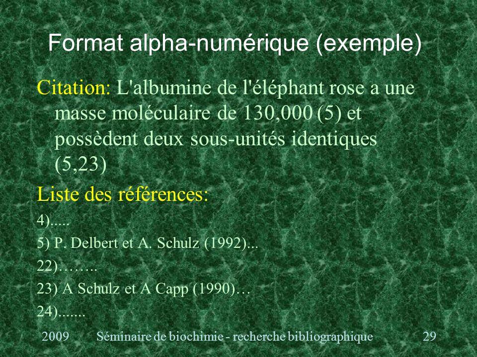 Format alpha-numérique (exemple) Citation: L albumine de l éléphant rose a une masse moléculaire de 130,000 (5) et possèdent deux sous-unités identiques (5,23) Liste des références: 4).....