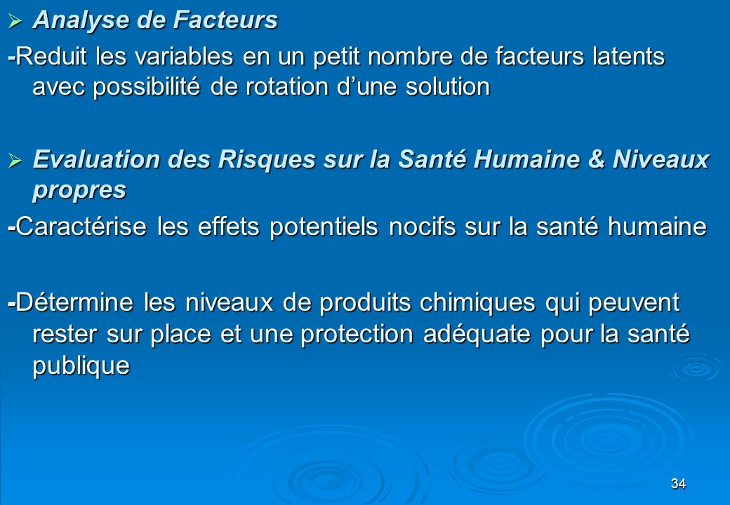 34 Analyse de Facteurs Analyse de Facteurs -Reduit les variables en un petit nombre de facteurs latents avec possibilité de rotation dune solution Eva