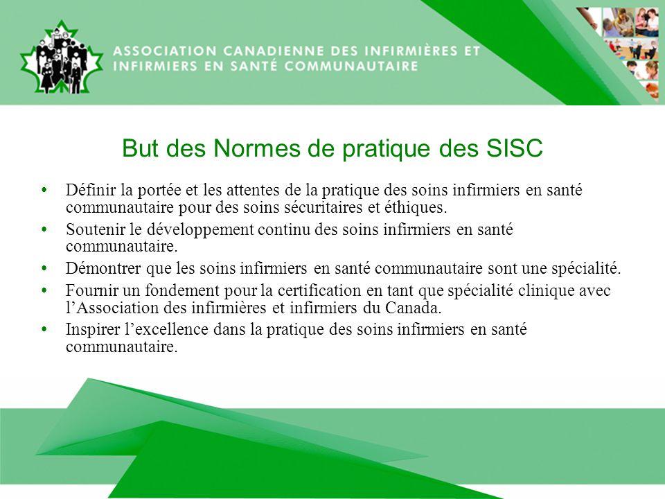 But des Normes de pratique des SISC Définir la portée et les attentes de la pratique des soins infirmiers en santé communautaire pour des soins sécuritaires et éthiques.