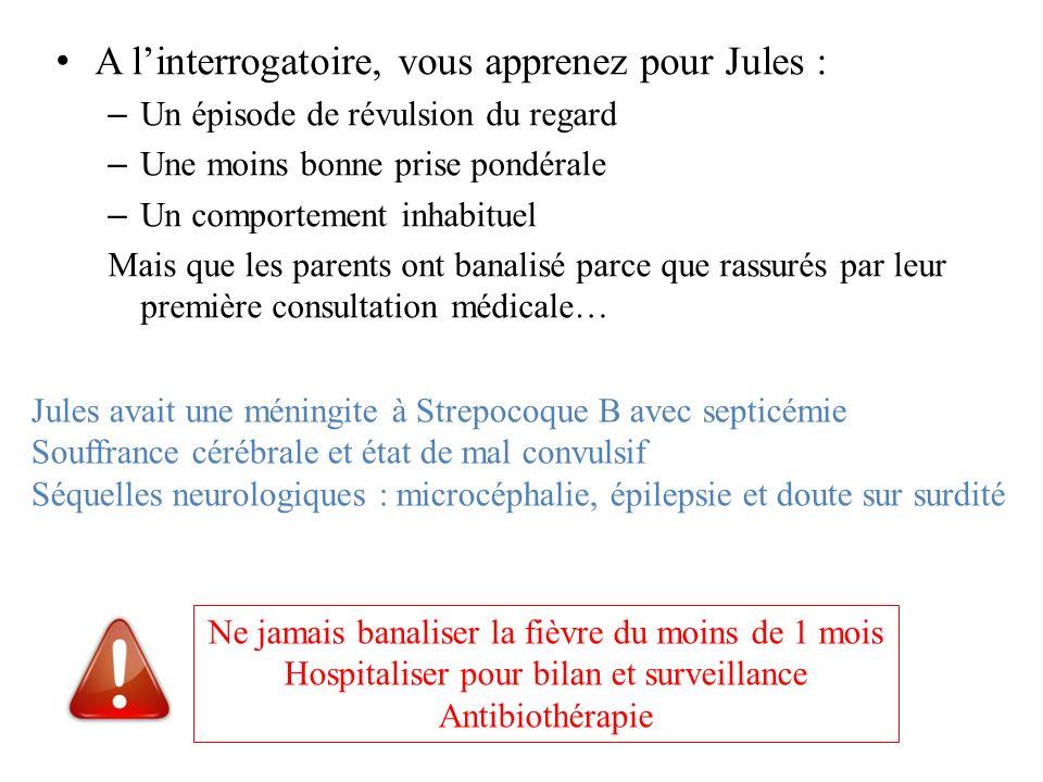 A linterrogatoire, vous apprenez pour Jules : – Un épisode de révulsion du regard – Une moins bonne prise pondérale – Un comportement inhabituel Mais