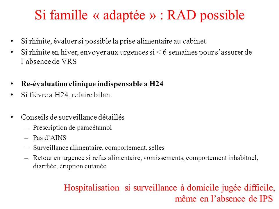 Si famille « adaptée » : RAD possible Si rhinite, évaluer si possible la prise alimentaire au cabinet Si rhinite en hiver, envoyer aux urgences si < 6