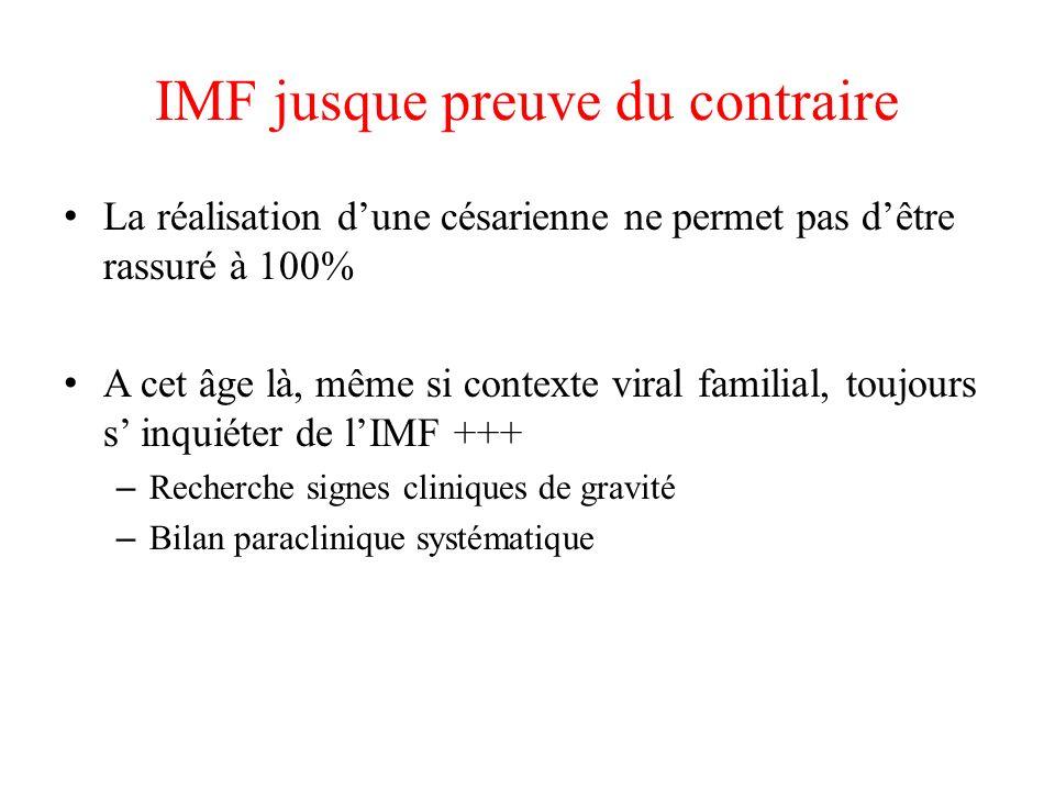 IMF jusque preuve du contraire La réalisation dune césarienne ne permet pas dêtre rassuré à 100% A cet âge là, même si contexte viral familial, toujou