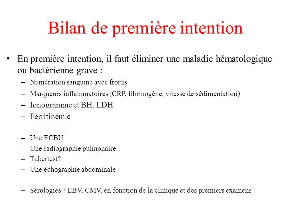 Bilan de première intention En première intention, il faut éliminer une maladie hématologique ou bactérienne grave : – Numération sanguine avec frotti