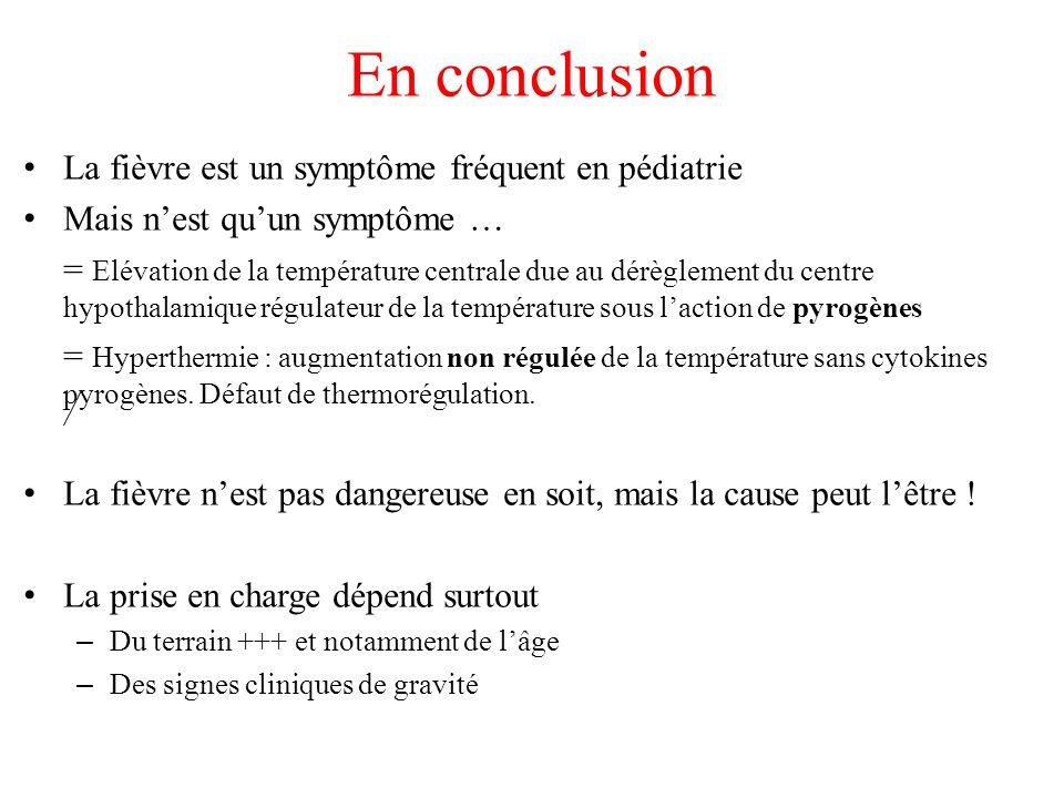 En conclusion La fièvre est un symptôme fréquent en pédiatrie Mais nest quun symptôme … = Elévation de la température centrale due au dérèglement du c