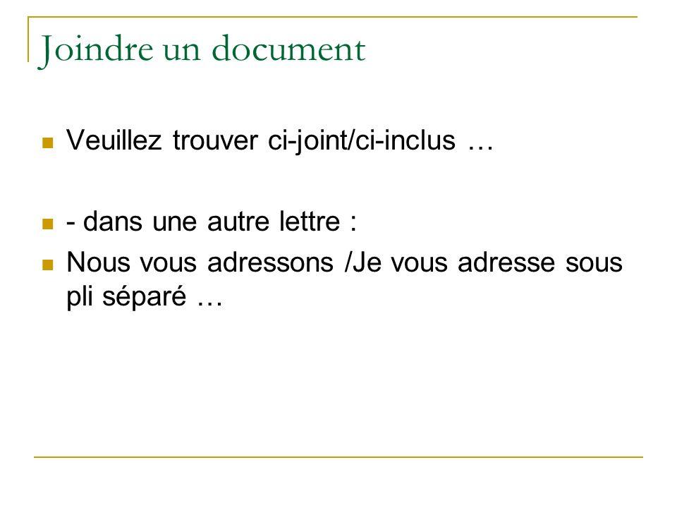 Joindre un document Veuillez trouver ci-joint/ci-inclus … - dans une autre lettre : Nous vous adressons /Je vous adresse sous pli séparé …