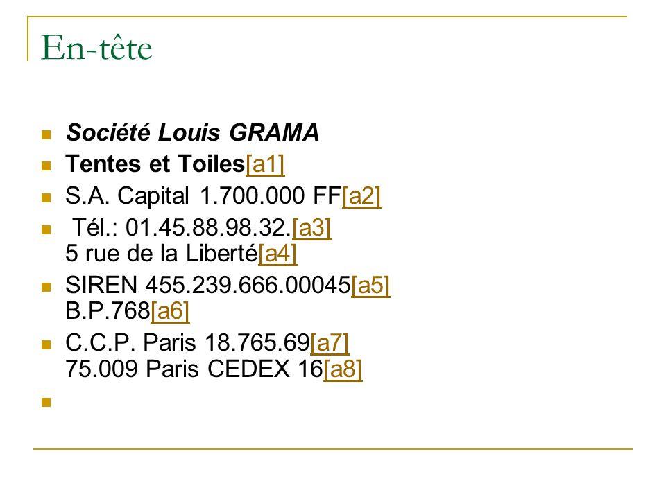 En-tête Société Louis GRAMA Tentes et Toiles[a1][a1] S.A. Capital 1.700.000 FF[a2][a2] Tél.: 01.45.88.98.32.[a3] 5 rue de la Liberté[a4][a3][a4] SIREN
