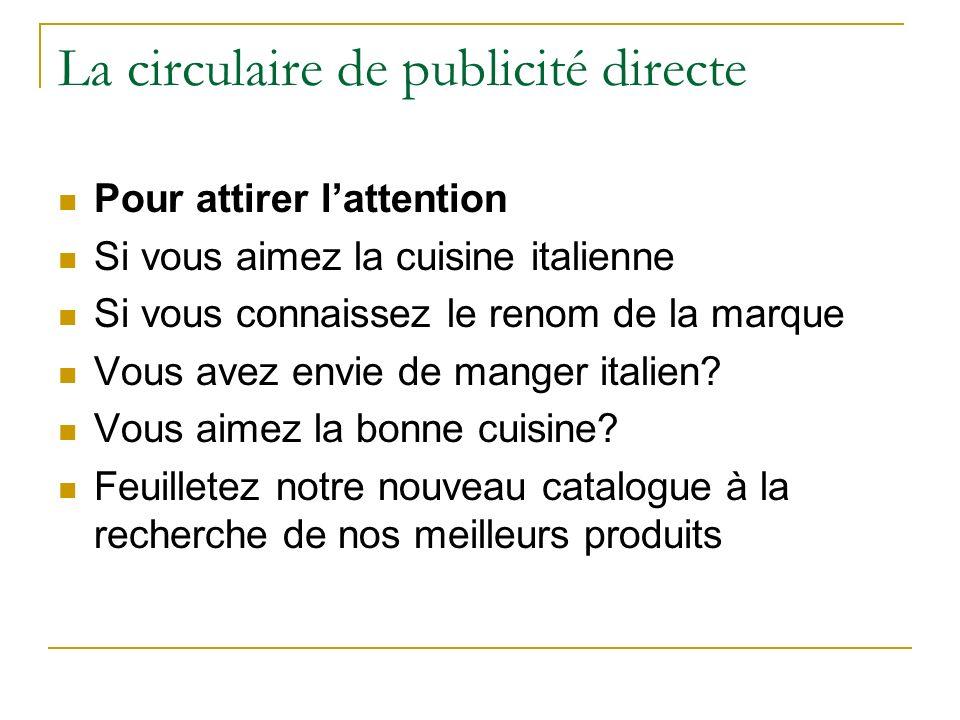 La circulaire de publicité directe Pour attirer lattention Si vous aimez la cuisine italienne Si vous connaissez le renom de la marque Vous avez envie