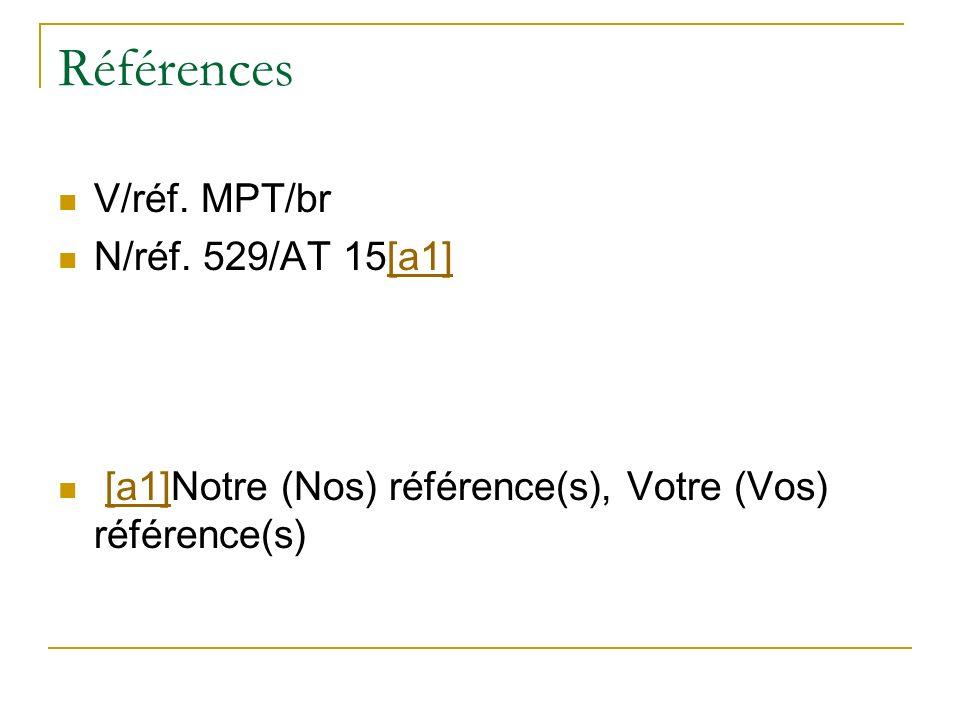 Références V/réf. MPT/br N/réf. 529/AT 15[a1][a1] [a1]Notre (Nos) référence(s), Votre (Vos) référence(s)[a1]