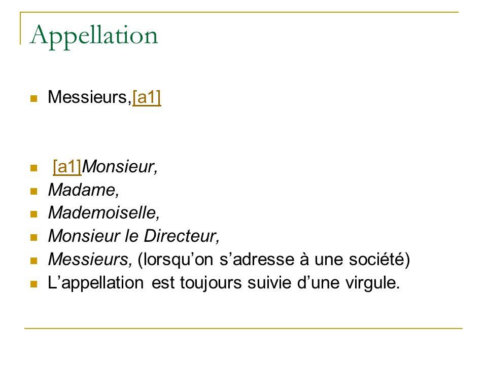 Appellation Messieurs,[a1][a1] [a1]Monsieur,[a1] Madame, Mademoiselle, Monsieur le Directeur, Messieurs, (lorsquon sadresse à une société) Lappellatio