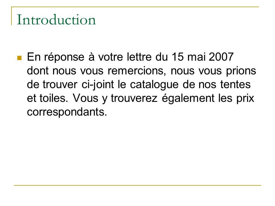 Introduction En réponse à votre lettre du 15 mai 2007 dont nous vous remercions, nous vous prions de trouver ci-joint le catalogue de nos tentes et to