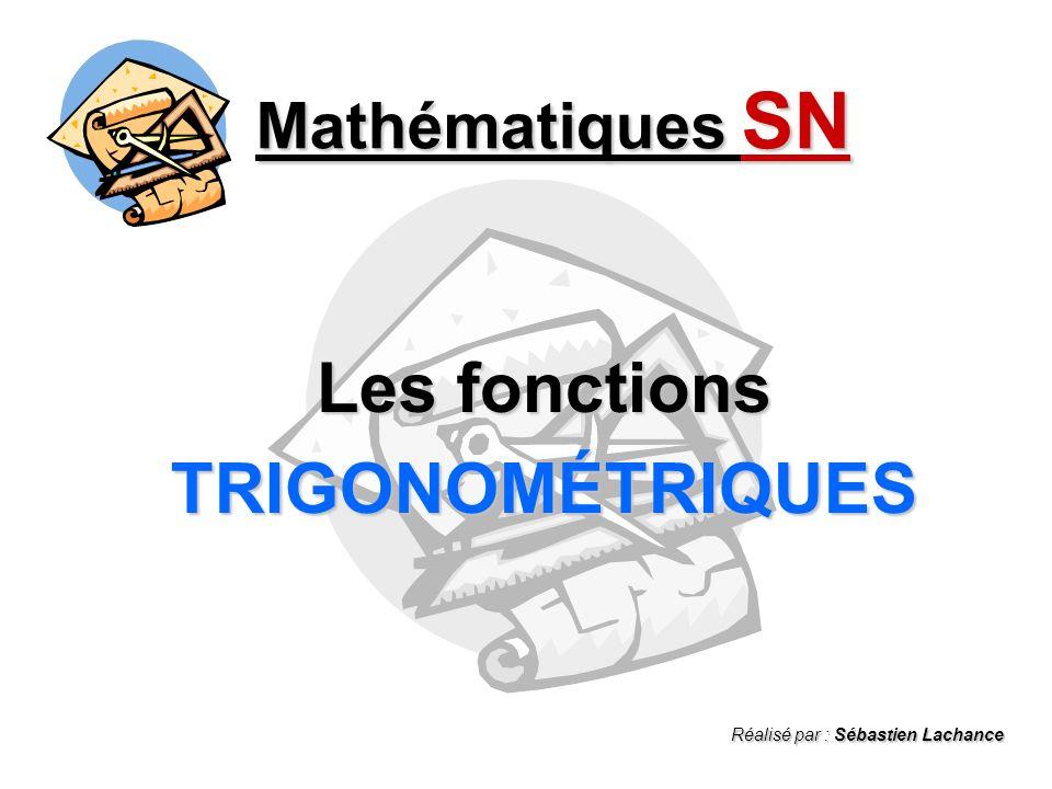 Mathématiques SN Les fonctions TRIGONOMÉTRIQUES Réalisé par : Sébastien Lachance