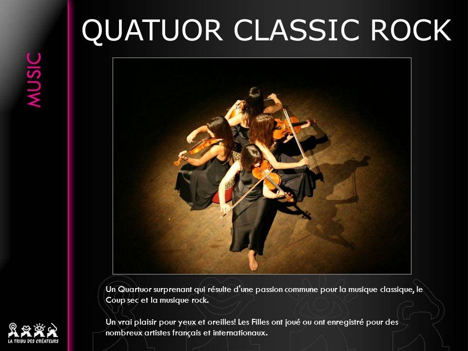 QUATUOR CLASSIC ROCK Un Quartuor surprenant qui résulte d'une passion commune pour la musique classique, le Coup sec et la musique rock. Un vrai plais