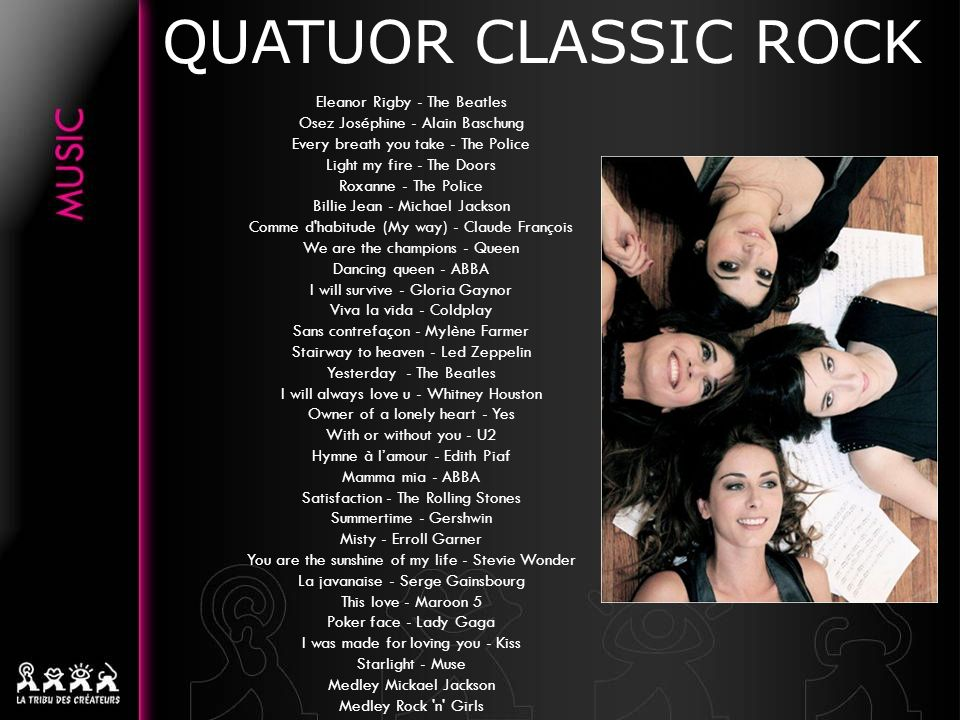 QUATUOR CLASSIC ROCK Eleanor Rigby - The Beatles Osez Joséphine - Alain Baschung Every breath you take - The Police Light my fire - The Doors Roxanne