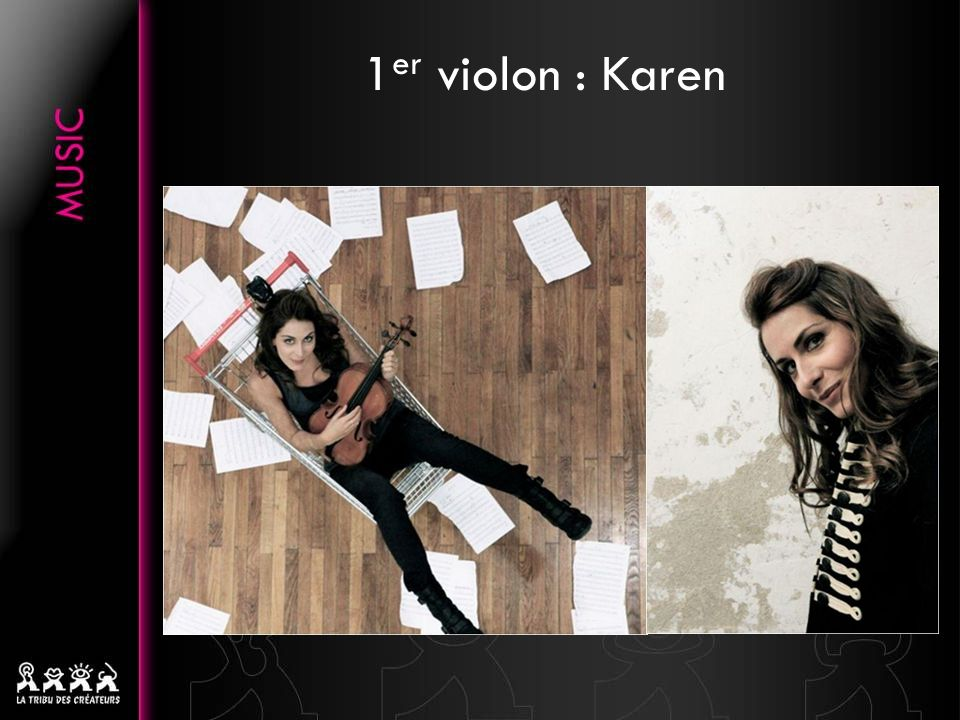 1 er violon : Karen.