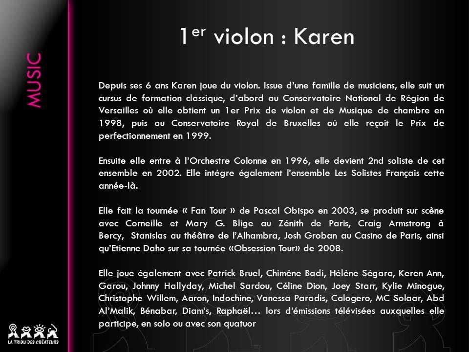 . Depuis ses 6 ans Karen joue du violon. Issue dune famille de musiciens, elle suit un cursus de formation classique, dabord au Conservatoire National