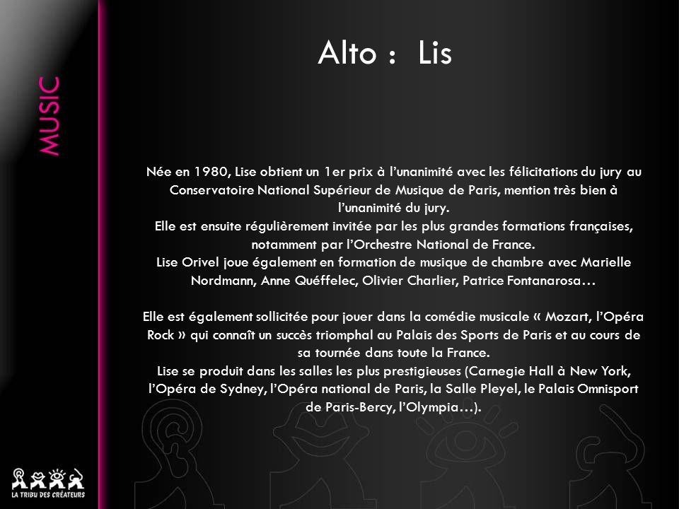 Alto : Lis Née en 1980, Lise obtient un 1er prix à lunanimité avec les félicitations du jury au Conservatoire National Supérieur de Musique de Paris, mention très bien à lunanimité du jury.