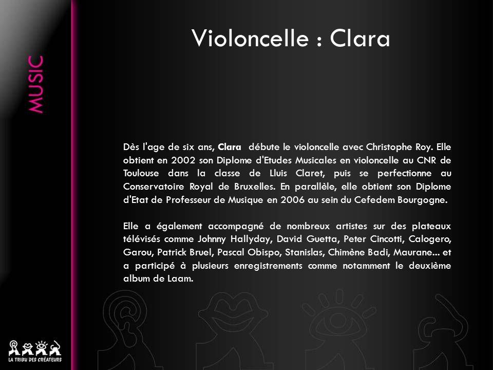 Dès l'age de six ans, Clara débute le violoncelle avec Christophe Roy. Elle obtient en 2002 son Diplome d'Etudes Musicales en violoncelle au CNR de To