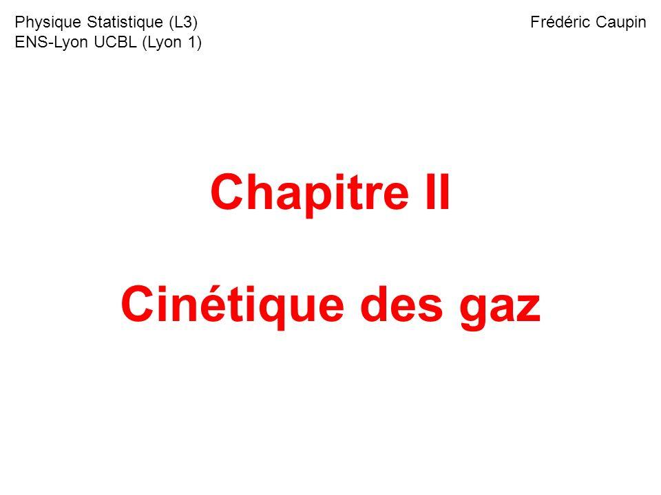 Chapitre II Cinétique des gaz Physique Statistique (L3) ENS-Lyon UCBL (Lyon 1) Frédéric Caupin