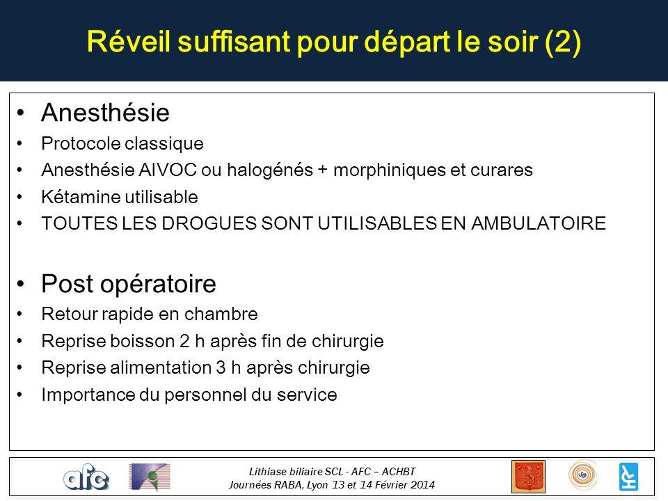 Lithiase biliaire SCL - AFC – ACHBT Journées RABA, Lyon 13 et 14 Février 2014 Réveil suffisant pour départ le soir (2) Anesthésie Protocole classique