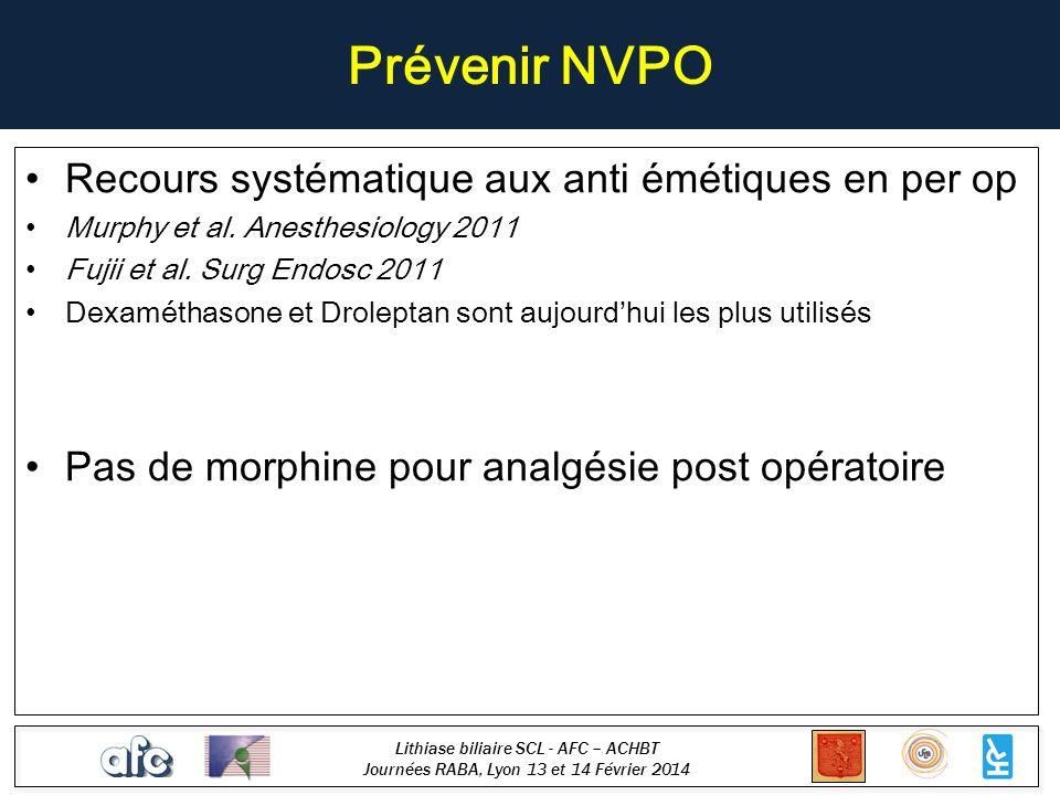 Lithiase biliaire SCL - AFC – ACHBT Journées RABA, Lyon 13 et 14 Février 2014 Prévenir NVPO Recours systématique aux anti émétiques en per op Murphy e