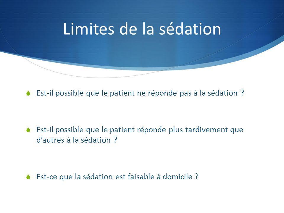 Limites de la sédation Est-il possible que le patient ne réponde pas à la sédation ? Est-il possible que le patient réponde plus tardivement que dautr