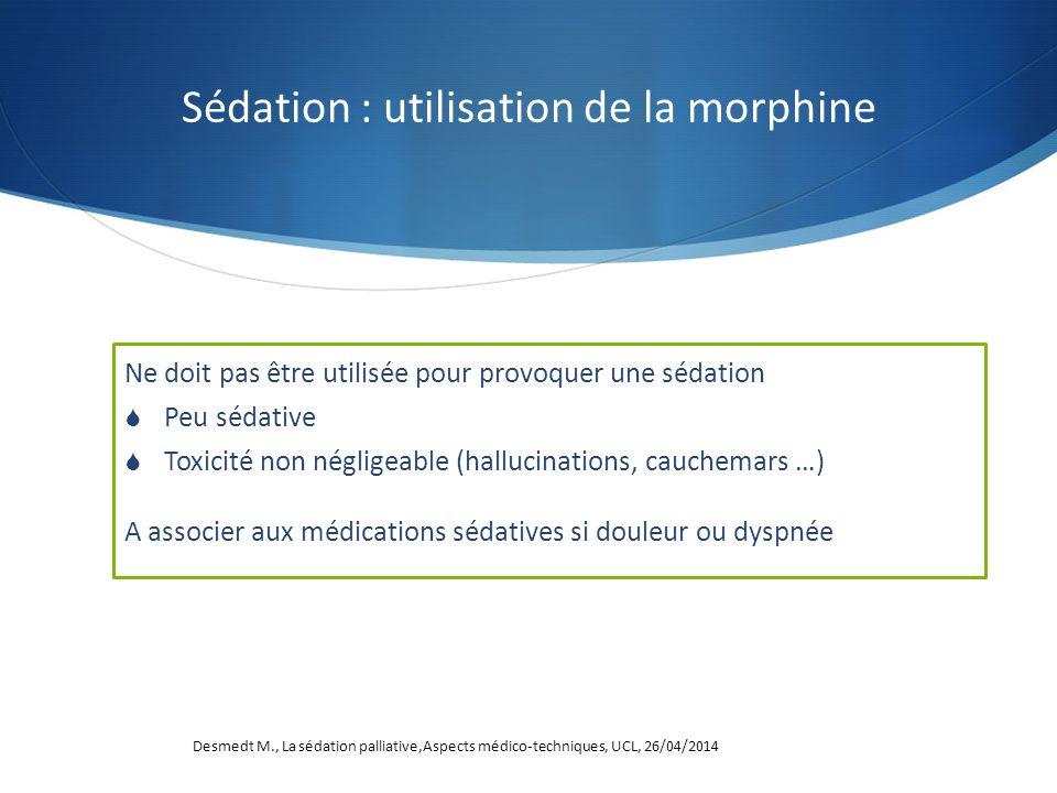 Ne doit pas être utilisée pour provoquer une sédation Peu sédative Toxicité non négligeable (hallucinations, cauchemars …) A associer aux médications