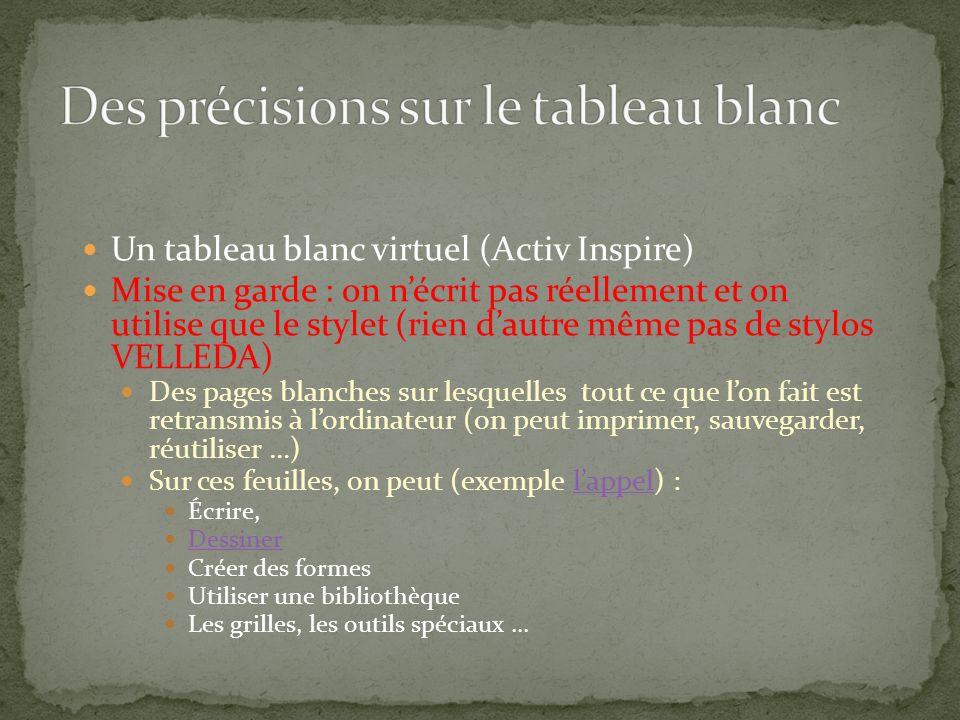 Un tableau blanc virtuel (Activ Inspire) Mise en garde : on nécrit pas réellement et on utilise que le stylet (rien dautre même pas de stylos VELLEDA)
