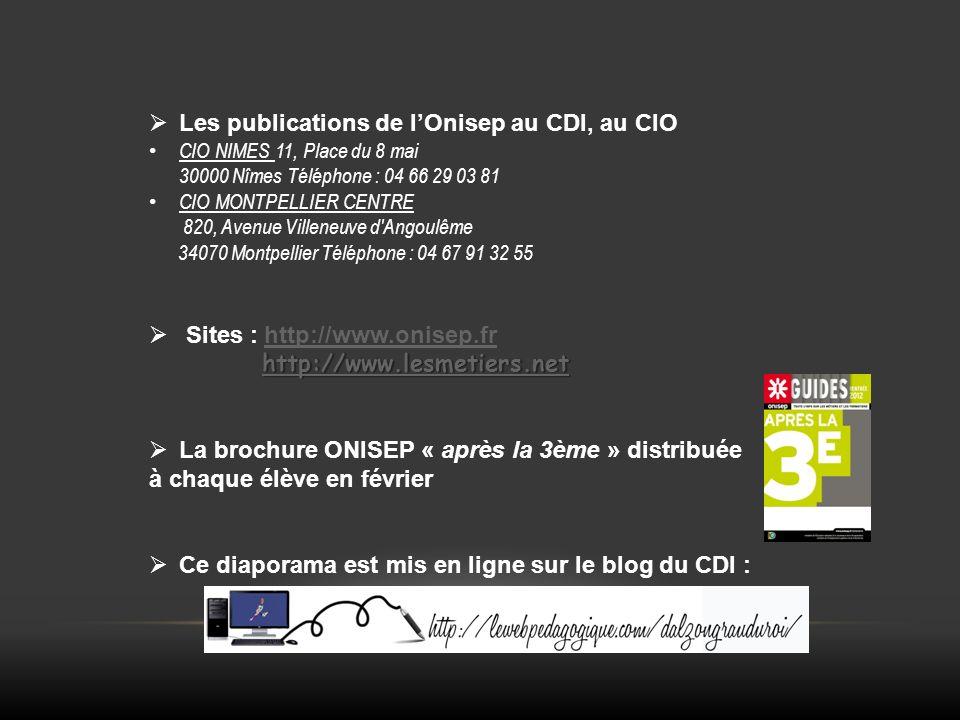 Les publications de lOnisep au CDI, au CIO CIO NIMES 11, Place du 8 mai 30000 Nîmes Téléphone : 04 66 29 03 81 CIO MONTPELLIER CENTRE 820, Avenue Vill