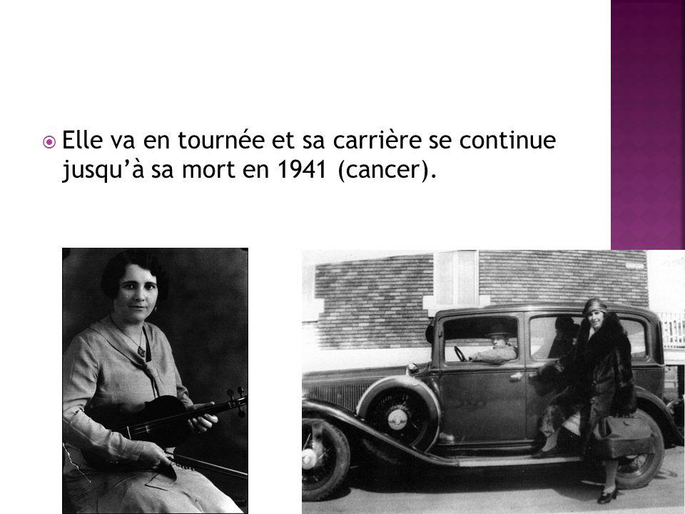 Elle va en tournée et sa carrière se continue jusquà sa mort en 1941 (cancer).
