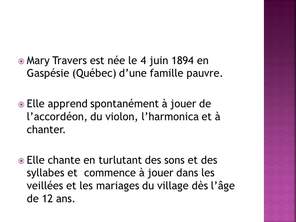 Mary Travers est née le 4 juin 1894 en Gaspésie (Québec) dune famille pauvre.