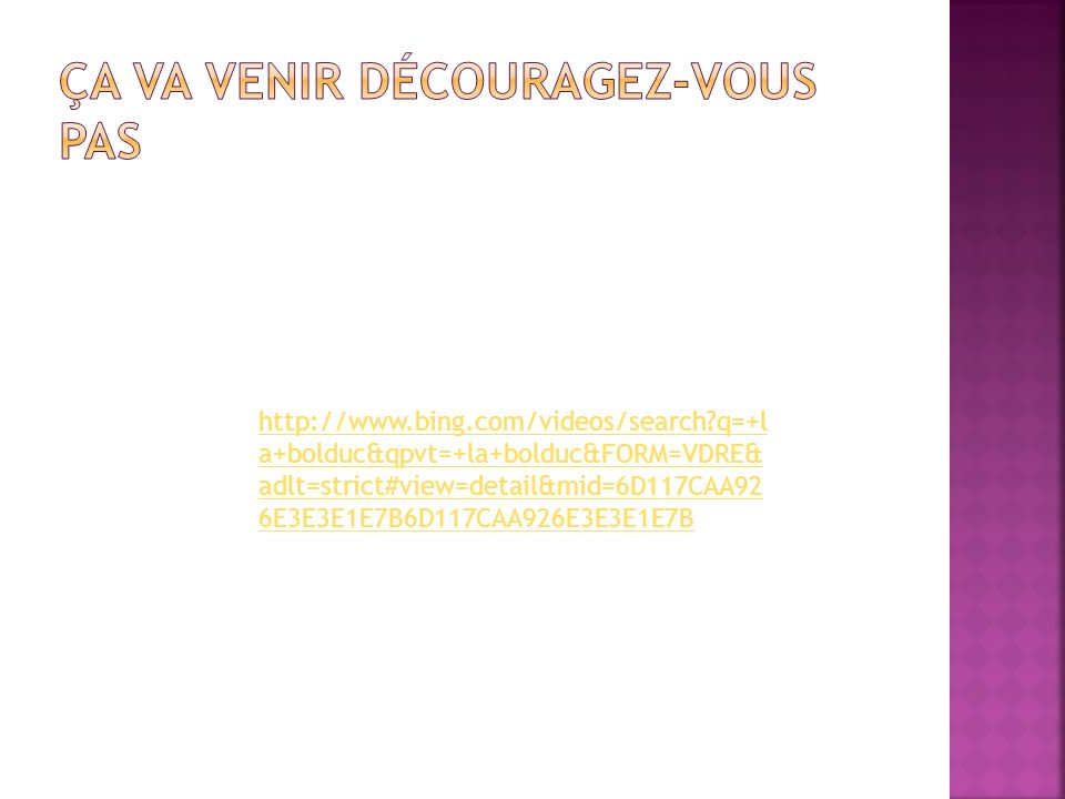 http://www.bing.com/videos/search?q=+l a+bolduc&qpvt=+la+bolduc&FORM=VDRE& adlt=strict#view=detail&mid=6D117CAA92 6E3E3E1E7B6D117CAA926E3E3E1E7B