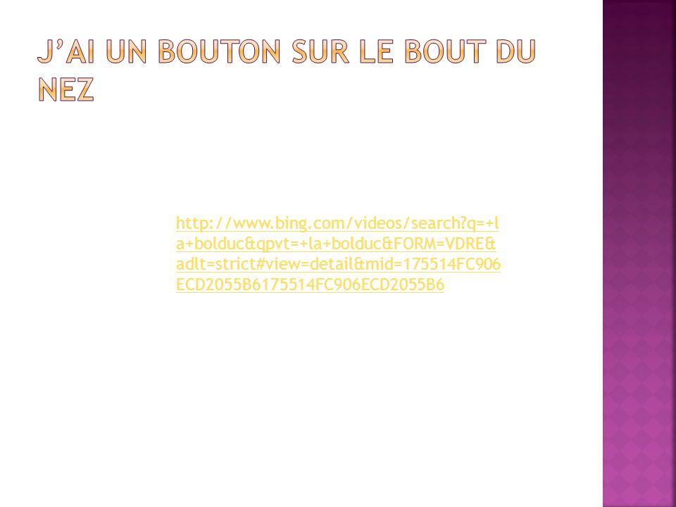 http://www.bing.com/videos/search?q=+l a+bolduc&qpvt=+la+bolduc&FORM=VDRE& adlt=strict#view=detail&mid=175514FC906 ECD2055B6175514FC906ECD2055B6