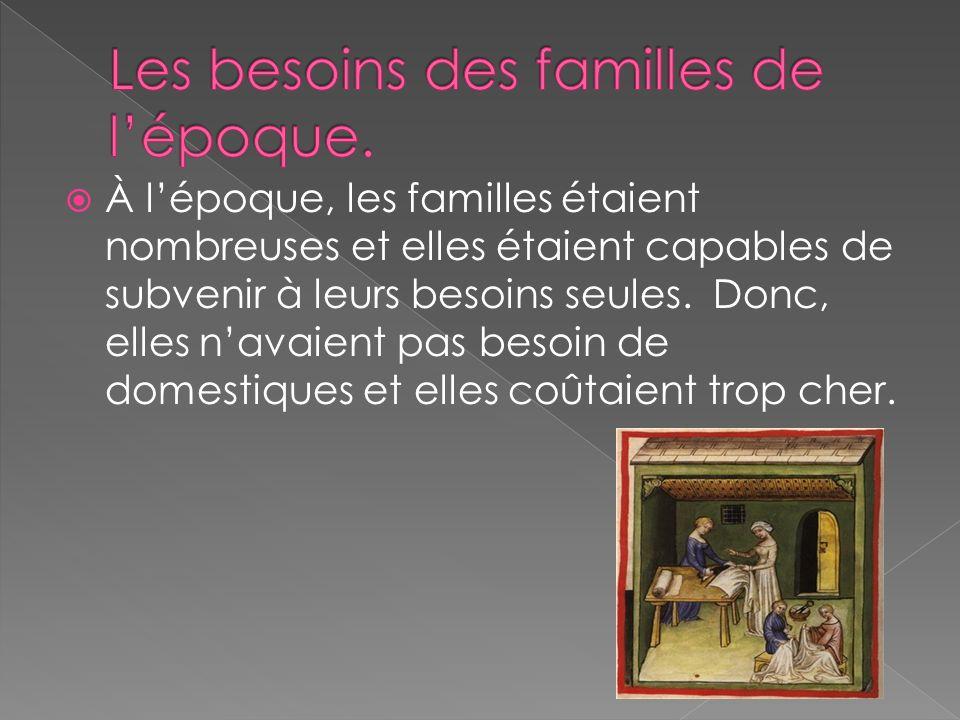 À lépoque, les familles étaient nombreuses et elles étaient capables de subvenir à leurs besoins seules. Donc, elles navaient pas besoin de domestique