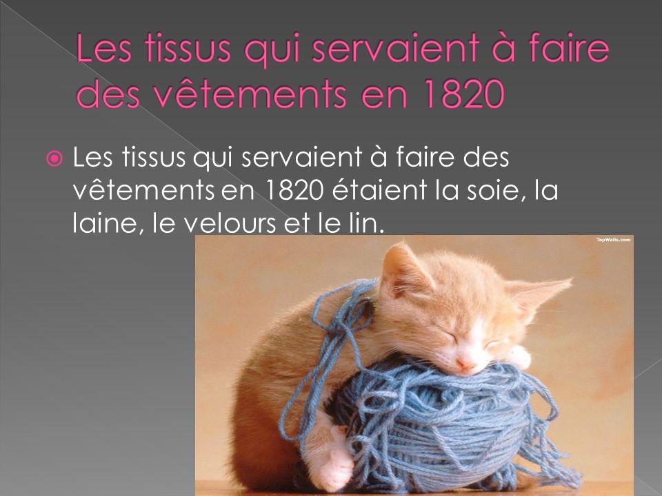 Les tissus qui servaient à faire des vêtements en 1820 étaient la soie, la laine, le velours et le lin.