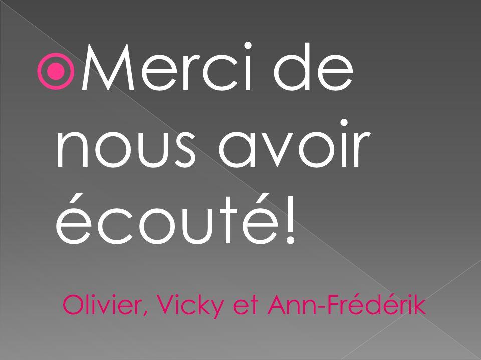 Merci de nous avoir écouté! Olivier, Vicky et Ann-Frédérik