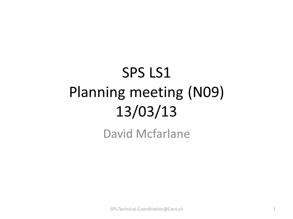 SPS LS1 Planning meeting (N09) 13/03/13 David Mcfarlane 1SPS.Technical-Coordination@Cern.ch