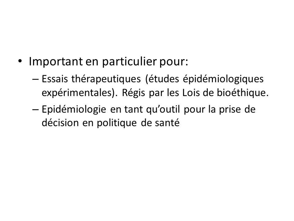 Important en particulier pour: – Essais thérapeutiques (études épidémiologiques expérimentales). Régis par les Lois de bioéthique. – Epidémiologie en