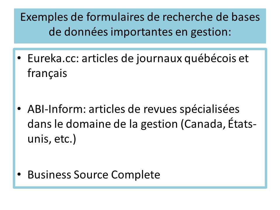 Exemples de formulaires de recherche de bases de données importantes en gestion: Eureka.cc: articles de journaux québécois et français ABI-Inform: articles de revues spécialisées dans le domaine de la gestion (Canada, États- unis, etc.) Business Source Complete