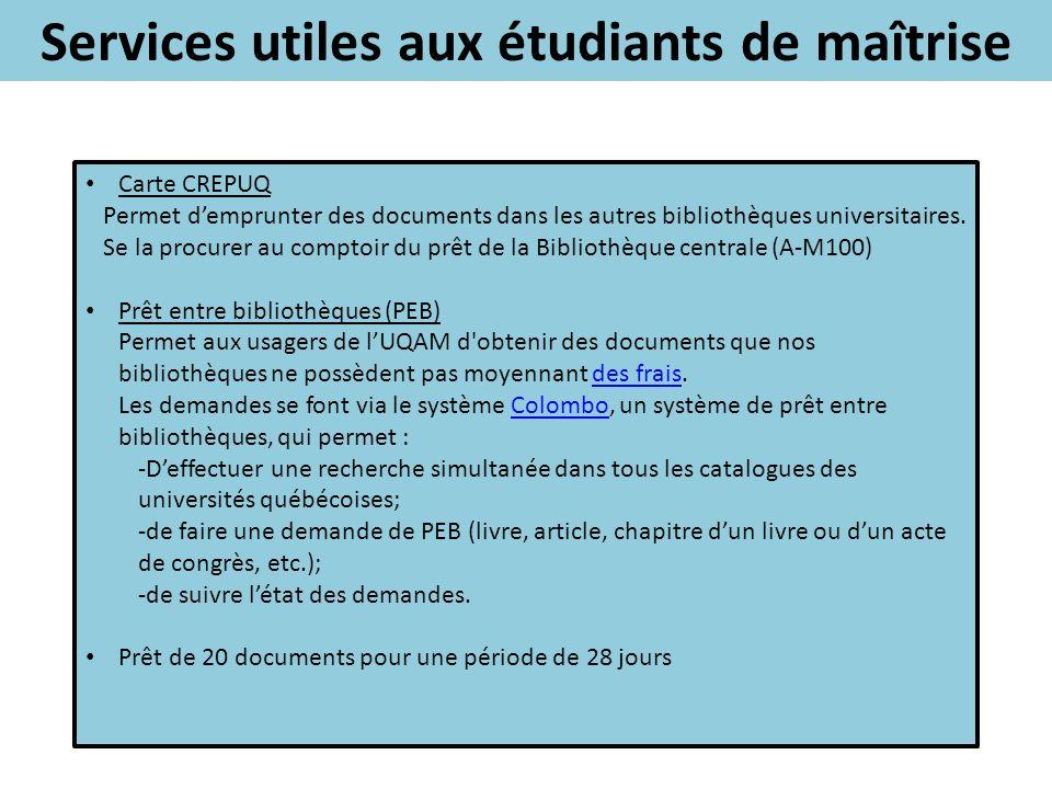 Services utiles aux étudiants de maîtrise Carte CREPUQ Permet demprunter des documents dans les autres bibliothèques universitaires.