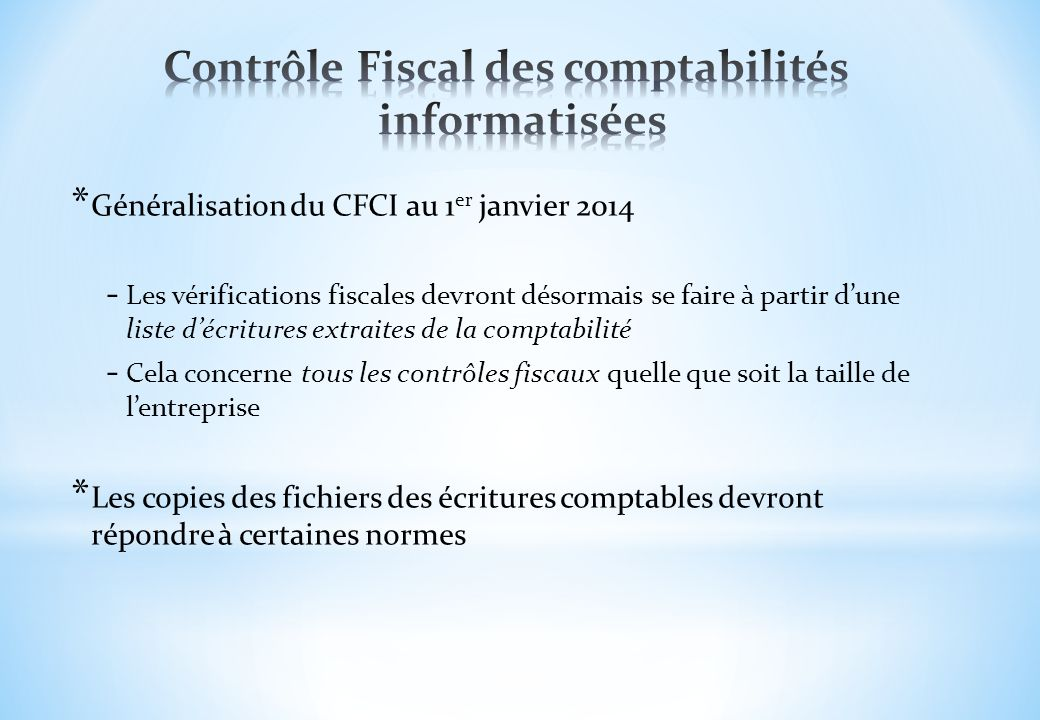 * Généralisation du CFCI au 1 er janvier 2014 - Les vérifications fiscales devront désormais se faire à partir dune liste décritures extraites de la c