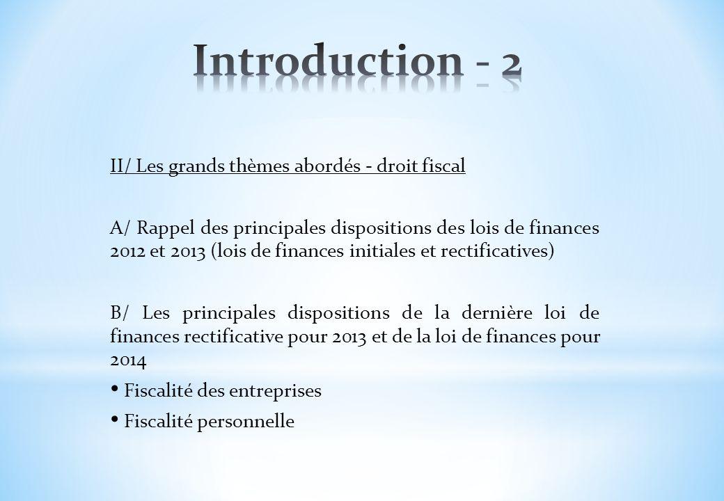 II/ Les grands thèmes abordés - droit fiscal A/ Rappel des principales dispositions des lois de finances 2012 et 2013 (lois de finances initiales et r