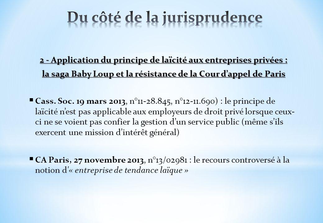 2 - Application du principe de laïcité aux entreprises privées : la saga Baby Loup et la résistance de la Cour dappel de Paris Cass. Soc. 19 mars 2013