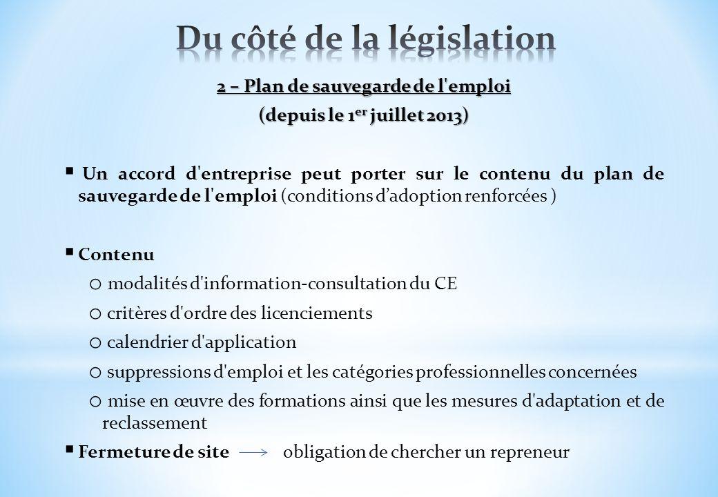2 – Plan de sauvegarde de l'emploi (depuis le 1 er juillet 2013) Un accord d'entreprise peut porter sur le contenu du plan de sauvegarde de l'emploi (