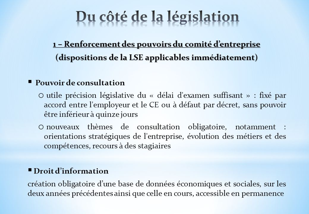 1 – Renforcement des pouvoirs du comité dentreprise (dispositions de la LSE applicables immédiatement) Pouvoir de consultation o utile précision légis
