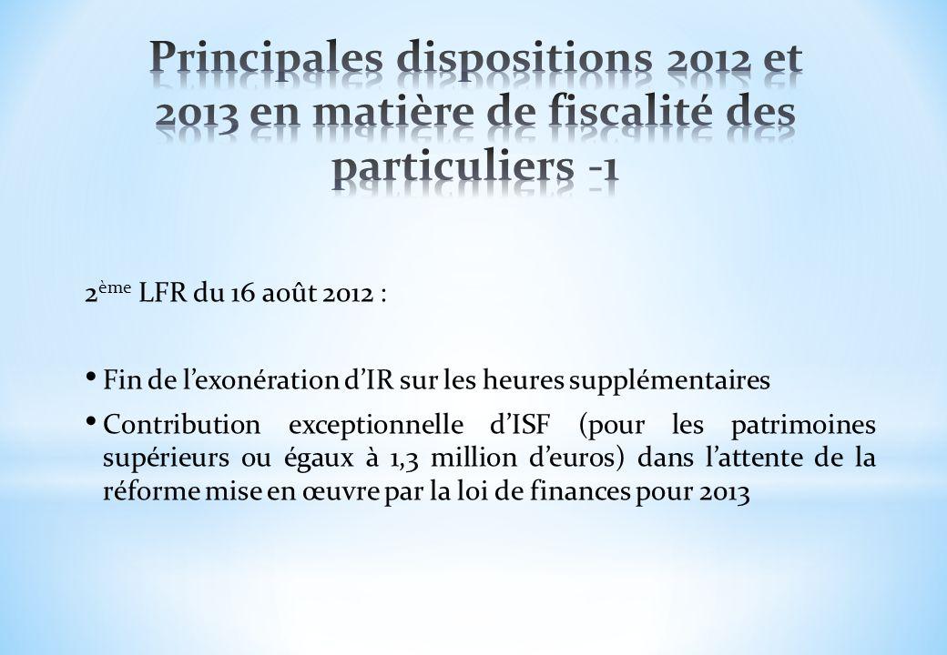 2 ème LFR du 16 août 2012 : Fin de lexonération dIR sur les heures supplémentaires Contribution exceptionnelle dISF (pour les patrimoines supérieurs o