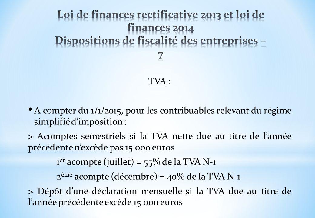 TVA : A compter du 1/1/2015, pour les contribuables relevant du régime simplifié dimposition : > Acomptes semestriels si la TVA nette due au titre de