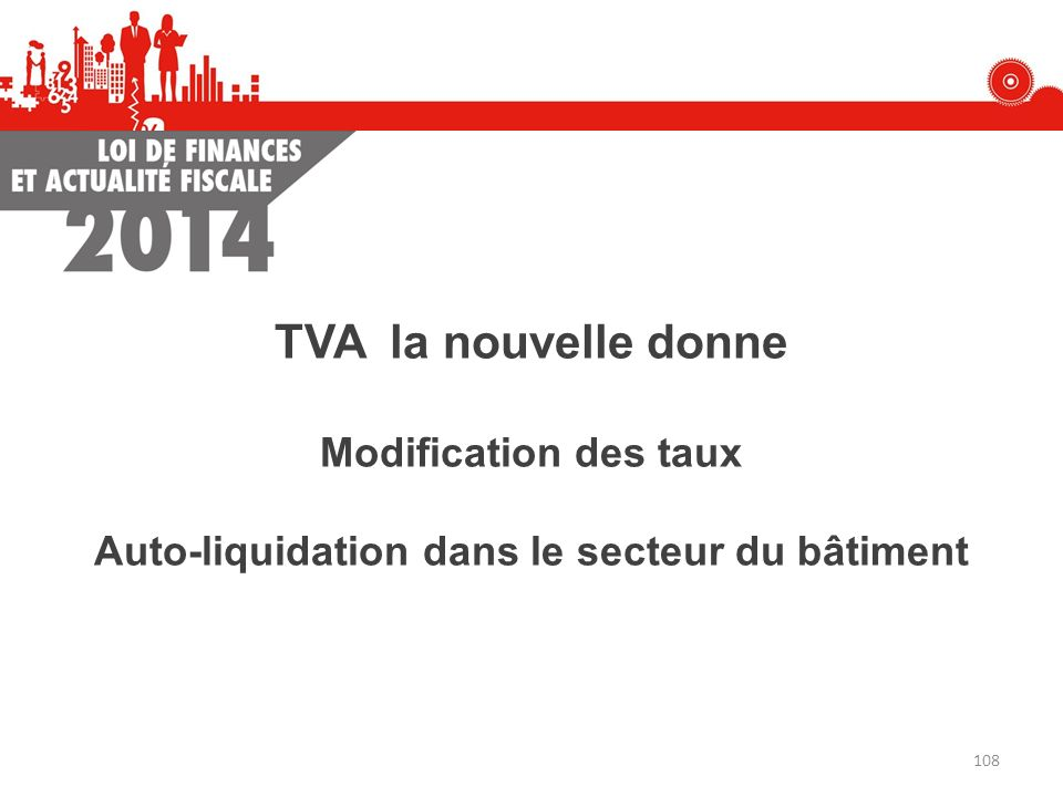 TVA la nouvelle donne Modification des taux Auto-liquidation dans le secteur du bâtiment 108