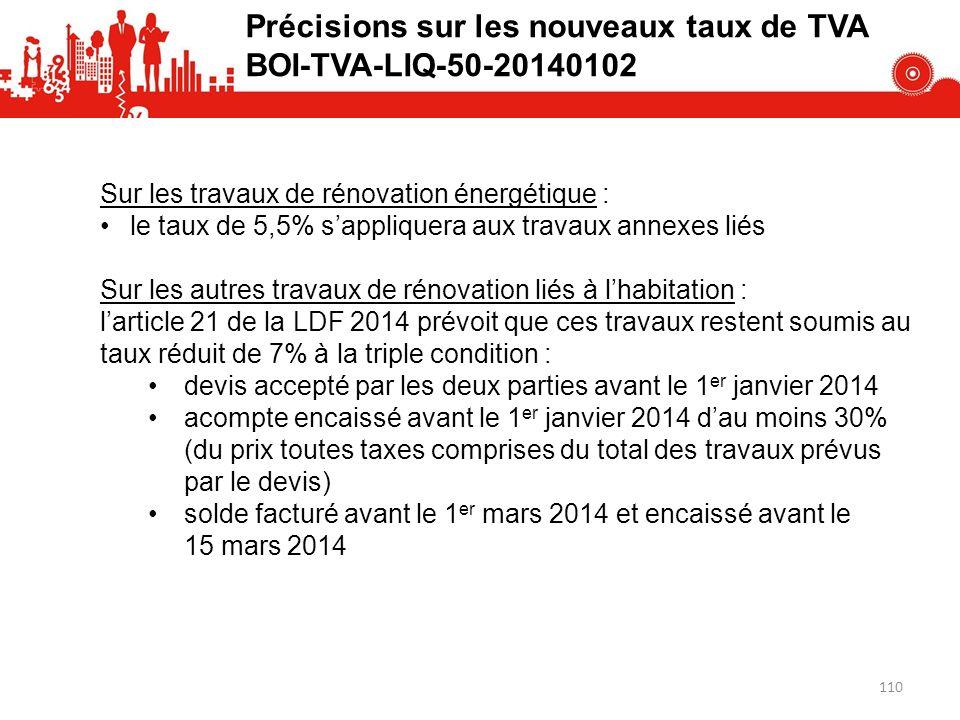 110 Précisions sur les nouveaux taux de TVA BOI-TVA-LIQ-50-20140102 Sur les travaux de rénovation énergétique : le taux de 5,5% sappliquera aux travau