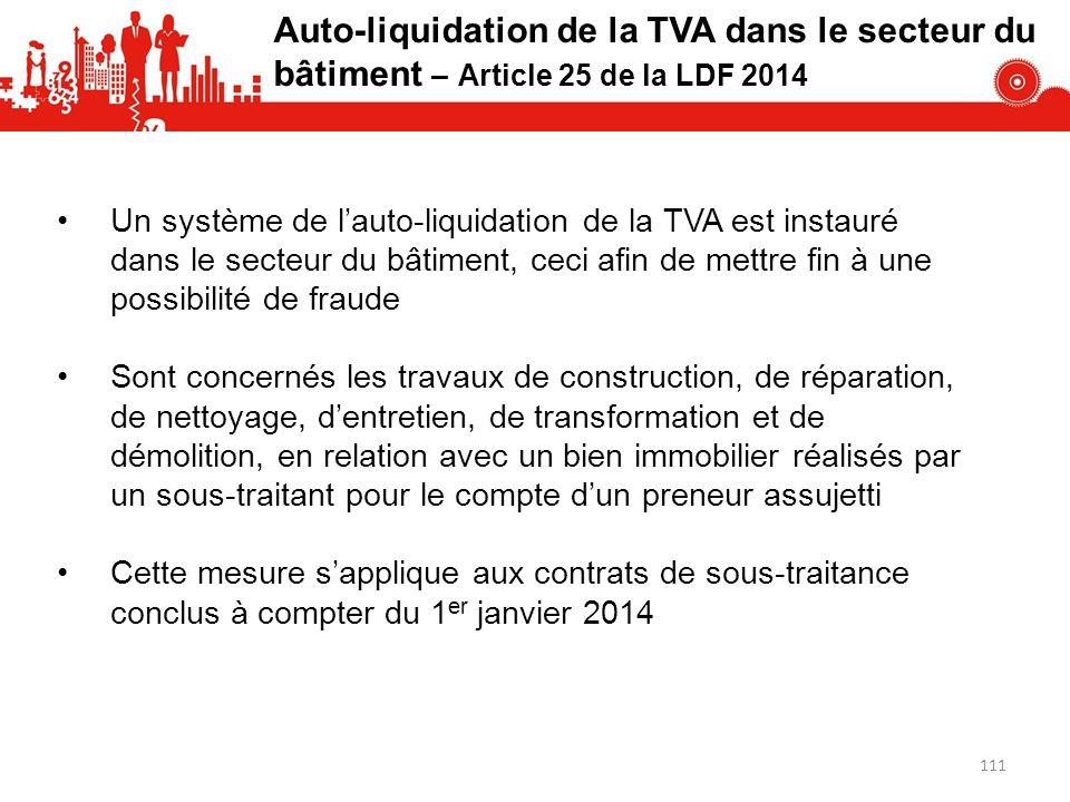 111 Auto-liquidation de la TVA dans le secteur du bâtiment – Article 25 de la LDF 2014 Un système de lauto-liquidation de la TVA est instauré dans le