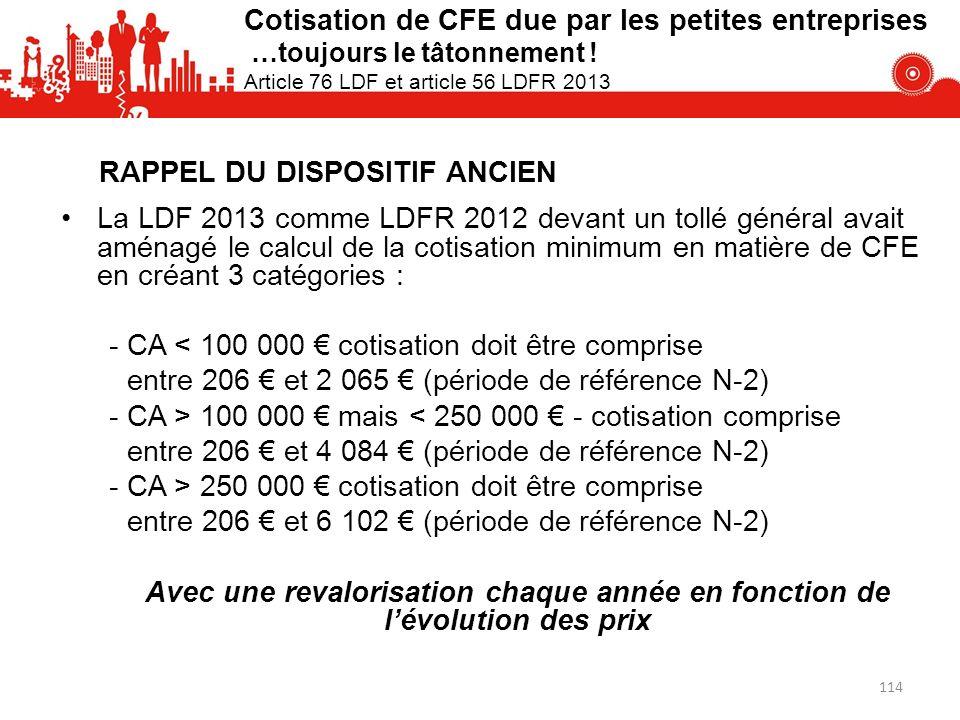 Cotisation de CFE due par les petites entreprises …toujours le tâtonnement ! Article 76 LDF et article 56 LDFR 2013 La LDF 2013 comme LDFR 2012 devant